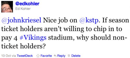 @johnkriesel Nice job on @kstp. If season ticket holders aren't willing to chip in to pay 4 #Vikings stadium, why should non-ticket holders?