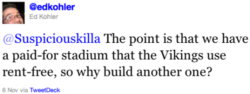 @Suspiciouskilla The point is that we have a paid-for stadium that the Vikings use rent-free, so why build another one?