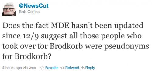 @newscut: Does the fact MDE hasn't been updated since 12/9 suggest all those people who took over for Brodkorb were pseudonyms for Brodkorb?