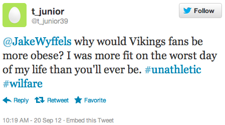 @JakeWyffels why would Vikings fans be more obese? I was more fit on the worst day of my life than you'll ever be. #unathletic #wilfare