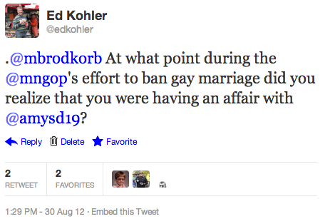 .@mbrodkorb At what point during the @mngop's effort to ban gay marriage did you realize that you were having an affair with @amysd19?