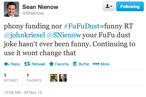 phony funding nor #FuFuDust=funny RT @johnkriesel @SNienow your FuFu dust joke hasn't ever been funny. Continuing to use it wont change that